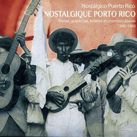 Nostálgico Puerto Rico - Plenas, guarachas, boleros et Chansons Jibaras 1940-1960